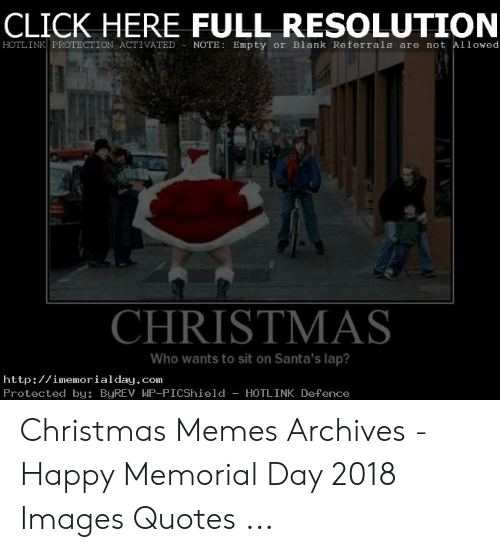 Christmas, Click, and Memes: CLICK HERE FULL RESOLUTION  HOTLINK PROTECTION ACTIVATED NOTE: Empty or Blank Referrals are not Allowed  CHRISTMAS  Who wants to sit on Santa's lap?  http://imemorialday.com  Protected by: ByREV WP-PICShield -HOTLINK Defence Christmas Memes Archives - Happy Memorial Day 2018 Images Quotes ...