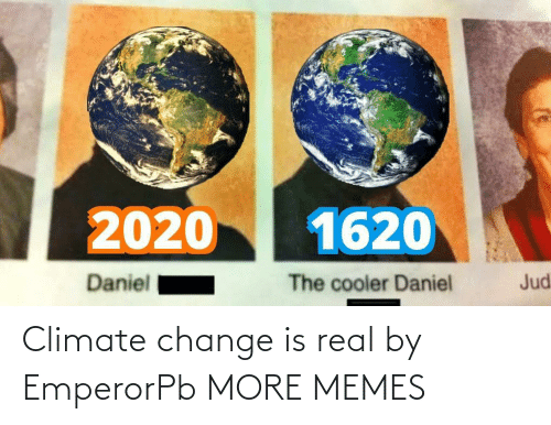 real: Climate change is real by EmperorPb MORE MEMES