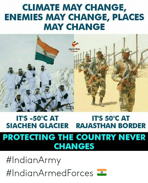 Change, Enemies, and Never: CLIMATE MAY CHANGE  ENEMIES MAY CHANGE, PLACES  MAY CHANGE  LAUGHING  IT'S -50°C AT  SIACHEN GLACIER  ITS 50 C AT  RAJASTHAN BORDER  PROTECTING THE COUNTRY NEVER  CHANGES #IndianArmy  #IndianArmedForces 🇮🇳