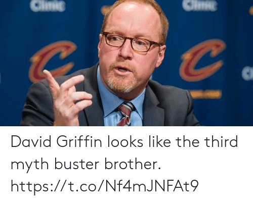 griffin: Clinic David Griffin looks like the third myth buster brother. https://t.co/Nf4mJNFAt9