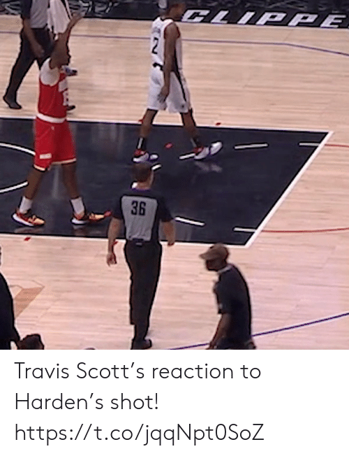 harden: CLIPPĒ  36 Travis Scott's reaction to Harden's shot!  https://t.co/jqqNpt0SoZ