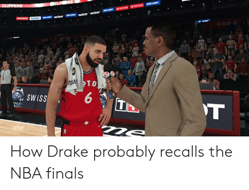 Clippers: CLIPPERS  CLIR ERS  auOLIGHT  erovoTA TOYOTA  aueHT  wTAPEES Shbiu verizon veron vertzon  roA TO  SWISS  T How Drake probably recalls the NBA finals