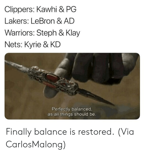 kyrie: Clippers: Kawhi & PG  Lakers: LeBron & AD  Warriors: Steph & Klay  Nets: Kyrie & KD  Perfectly balanced  as all things should be. Finally balance is restored.  (Via ‪CarlosMalong)
