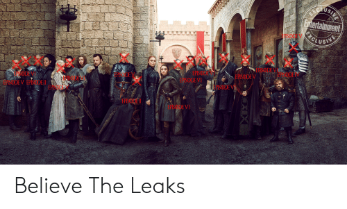 Leaks, Believe, and Pis: CLO  tertainment  EPSODEVEPSODEN  EPSODEVI  PIS  EPSODE VI  EPISODE V EPSODE  EPSODEV  EPISODE  EPISODEII  EPSODE VI Believe The Leaks