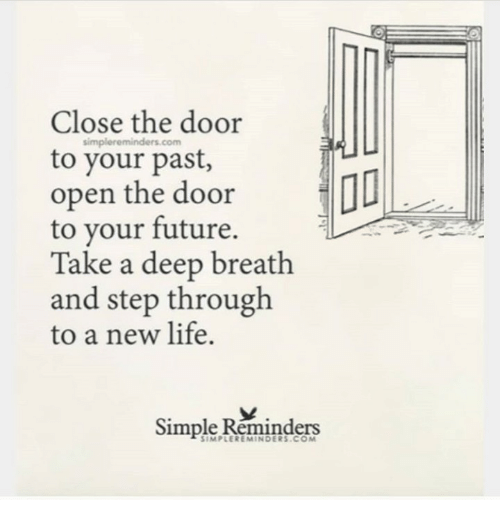 Future, Life, and Simple: Close the door  simpl  ereminders.com  to your past,  open the door  to your future.  Take a deep breath  and step through  to a new life.  Simple Réminders