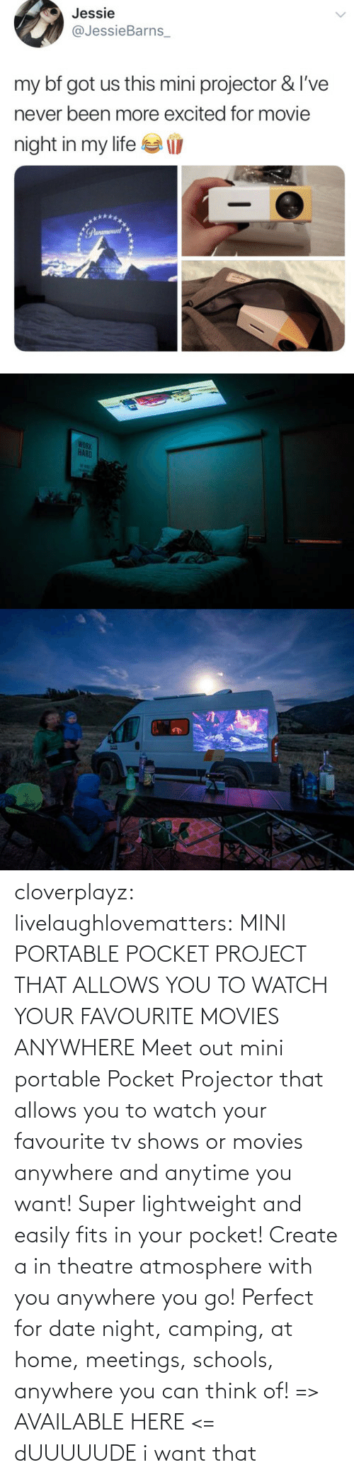 create a: cloverplayz: livelaughlovematters:  MINI PORTABLE POCKET PROJECT THAT ALLOWS YOU TO WATCH YOUR FAVOURITE MOVIES ANYWHERE Meet out mini portable Pocket Projector that allows you to watch your favourite tv shows or movies anywhere and anytime you want! Super lightweight and easily fits in your pocket! Create a in theatre atmosphere with you anywhere you go! Perfect for date night, camping, at home, meetings, schools, anywhere you can think of! => AVAILABLE HERE <=  dUUUUUDE i want that