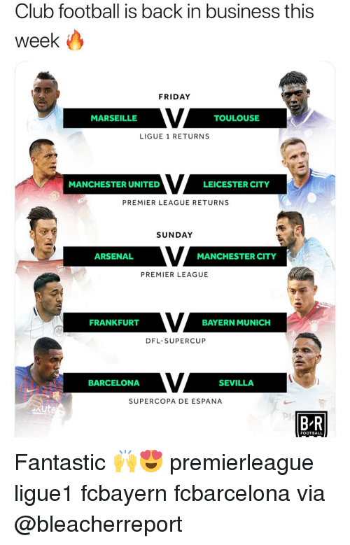 Arsenal, Barcelona, and Club: Club football is back in business this  week  FRIDAY  MARSEILLE  TOULOUSE  LIGUE 1 RETURNS  MANCHESTER UNITED  LEICESTER CITY  PREMIER LEAGUE RETURNS  SUNDAY  ARSENAL  MANCHESTER CITY  PREMIER LEAGUE  FRANKFURT  BAYERN MUNICH  DFL-SUPERCUP  BARCELONA  SEVILLA  SUPERCOPA DE ESPANA  akute  Pl  B R  FOOTBALL Fantastic 🙌😍 premierleague ligue1 fcbayern fcbarcelona via @bleacherreport