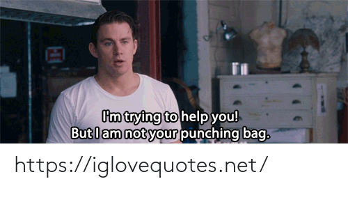 bag: Cm trying to help you!  But lam not your punching bag. https://iglovequotes.net/