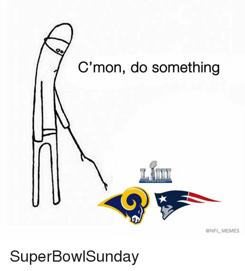 Memes, Nba, and Nfl: C'mon, do something  SUPERBOWL  @NFL MEMES SuperBowlSunday