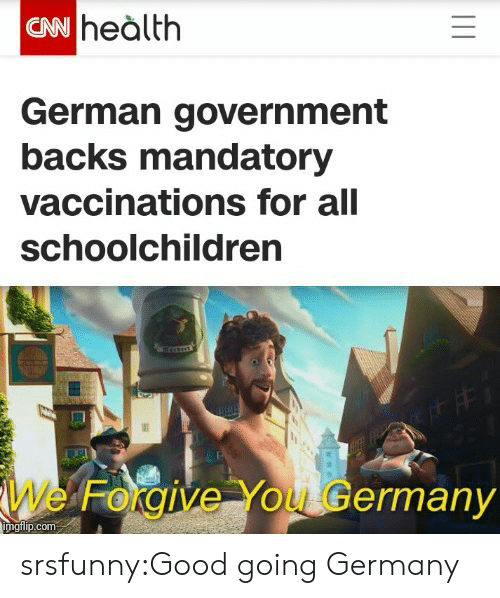 Backs: CN heàlth  German government  backs mandatory  vaccinations for all  schoolchildren  We Forgive You Germany  imgilip.com srsfunny:Good going Germany
