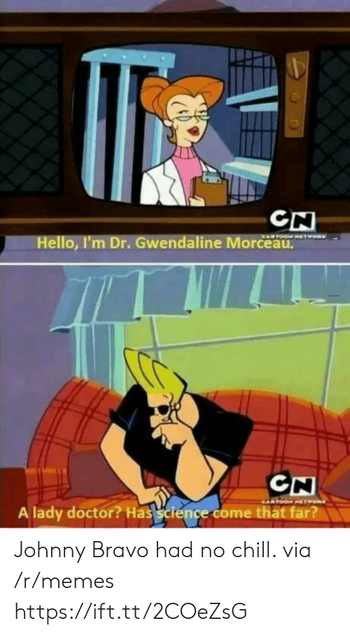 Johnny Bravo: CN  Hello, I'm Dr. Gwendaline Morceau  A lady doctor? Has science come thät far? Johnny Bravo had no chill. via /r/memes https://ift.tt/2COeZsG