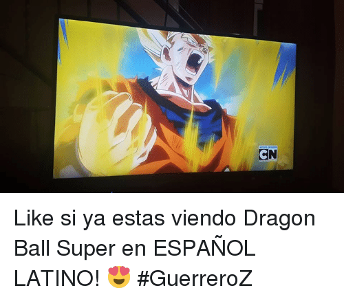 Dragon Ball Super: CN Like si ya estas viendo Dragon Ball Super en ESPAÑOL LATINO! 😍 #GuerreroZ