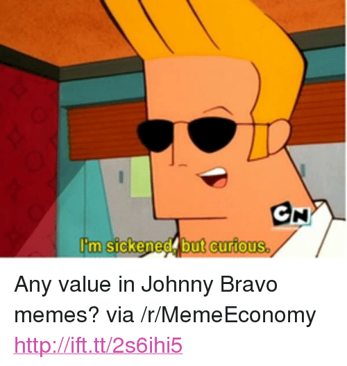 "Johnny Bravo: CN  lim sickenedt but curious <p>Any value in Johnny Bravo memes? via /r/MemeEconomy <a href=""http://ift.tt/2s6ihi5"">http://ift.tt/2s6ihi5</a></p>"