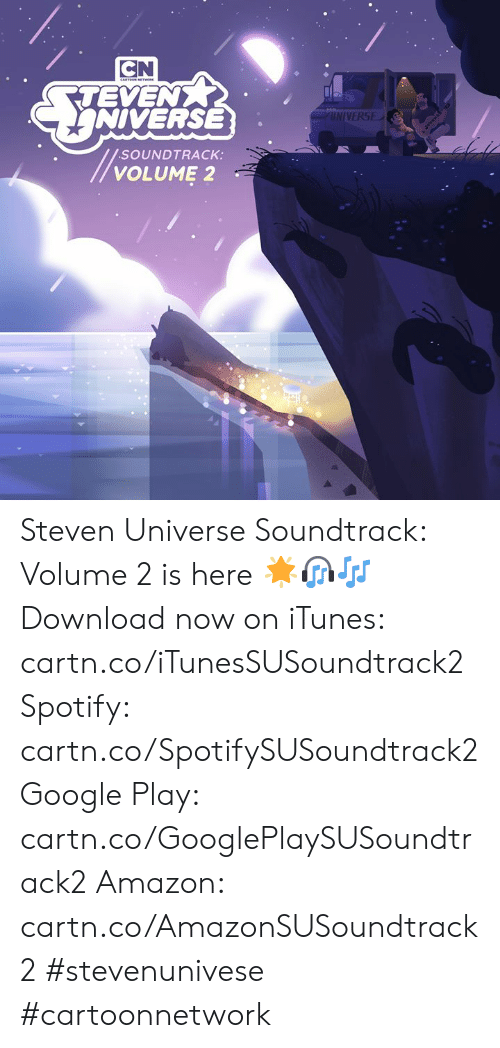 Amazon, Google, and Memes: CN  TEVEN  NIVERSE  UNIVERSE  SOUNDTRACK:  VOLUME 2 Steven Universe Soundtrack: Volume 2 is here 🌟🎧🎶  Download now on iTunes: cartn.co/iTunesSUSoundtrack2  Spotify: cartn.co/SpotifySUSoundtrack2  Google Play: cartn.co/GooglePlaySUSoundtrack2  Amazon: cartn.co/AmazonSUSoundtrack2  #stevenunivese #cartoonnetwork