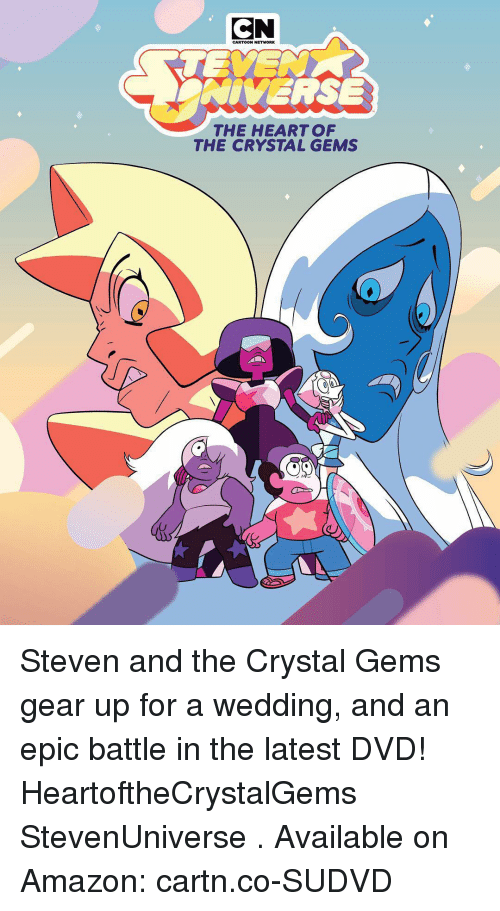 Amazon, Cartoon Network, and Memes: CN  TEYE  CARTOON NETWORK  NVERSE  THE HEART OF  THE CRYSTAL GEMS Steven and the Crystal Gems gear up for a wedding, and an epic battle in the latest DVD! HeartoftheCrystalGems StevenUniverse . Available on Amazon: cartn.co-SUDVD