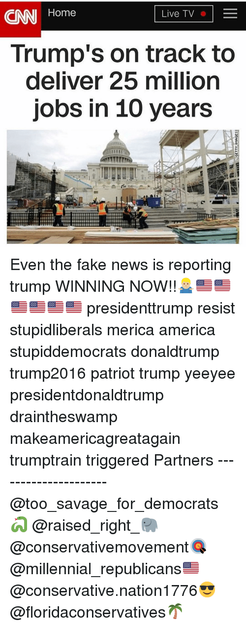 America, cnn.com, and Fake: CNN Home  Live TV  Trump's on track to  deliver 25 million  jobs in 10 years Even the fake news is reporting trump WINNING NOW!!🤷🏼‍♂️🇺🇸🇺🇸🇺🇸🇺🇸🇺🇸🇺🇸 presidenttrump resist stupidliberals merica america stupiddemocrats donaldtrump trump2016 patriot trump yeeyee presidentdonaldtrump draintheswamp makeamericagreatagain trumptrain triggered Partners --------------------- @too_savage_for_democrats🐍 @raised_right_🐘 @conservativemovement🎯 @millennial_republicans🇺🇸 @conservative.nation1776😎 @floridaconservatives🌴