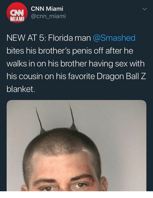 Dragon Ball Z: CNN Miami  CNN  MIAMI (nn miami  NEW AT 5: Florida man @Smashed  bites his brother's penis off after he  walks in on his brother having sex with  his cousin on his favorite Dragon Ball Z  blanket.