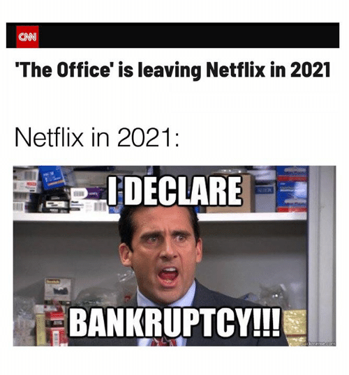 cnn.com, Dank, and Netflix: CNN  'The Office' is leaving Netflix in 2021  Netflix in 2021:  IDECLARE  BANKRUPTCY!!!  quickmemeCom