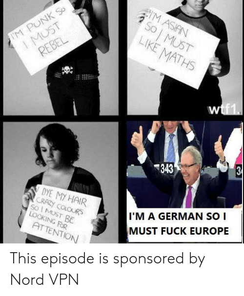 Europe, Fuck, and Hair: Co  343  DYE MY HAIR  CRAZI coLoURS  I'M A GERMAN SO I  MUST FUCK EUROPE  ATTE  NTİON This episode is sponsored by Nord VPN