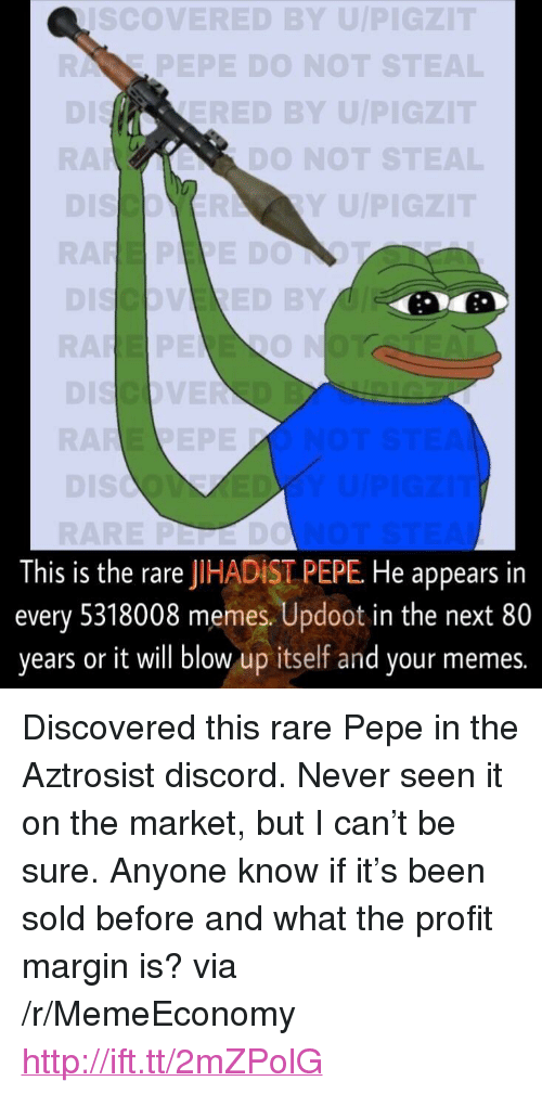 """Rare Pepe: Co  VERED BYU  PEPE DO NOT  ED BY U/P  DO NOT ST  Y U/P  0  This is the rare JIHADİST PEPE He appears in  every 5318008 memes. Updoot in the next 80  years or it will blow up itself and your memes. <p>Discovered this rare Pepe in the Aztrosist discord. Never seen it on the market, but I can&rsquo;t be sure. Anyone know if it&rsquo;s been sold before and what the profit margin is? via /r/MemeEconomy <a href=""""http://ift.tt/2mZPolG"""">http://ift.tt/2mZPolG</a></p>"""