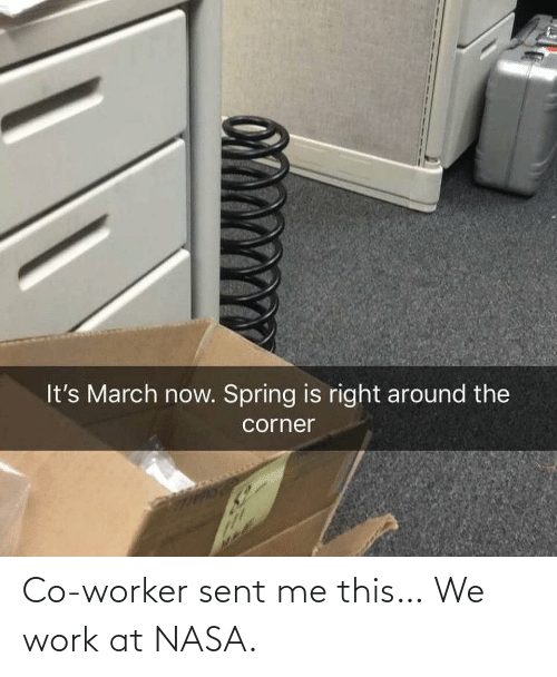 Worker: Co-worker sent me this… We work at NASA.