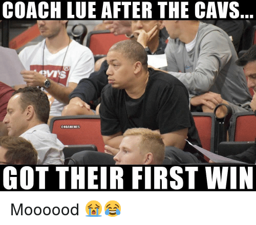 Cavs, Nba, and Got: COACH LUE AFTER THE CAVS  @HBAMEMES  GOT THEIR FIRST WIN Moooood 😭😂