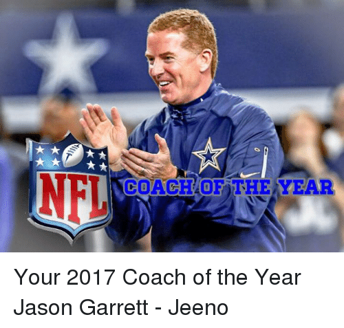 Memes, Jason Garrett, and 🤖: COACH OF THE YEAR Your 2017 Coach of the Year  Jason Garrett  - Jeeno
