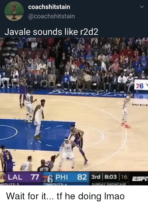 Lmao, Sports, and Sunday: coachshitstain  @coachshitstain  Javale sounds like r2d2  76  LAL T7 G PHI 82 3rd 8:03 16 n  7  SUNDAY SHOWCASE Wait for it... tf he doing lmao