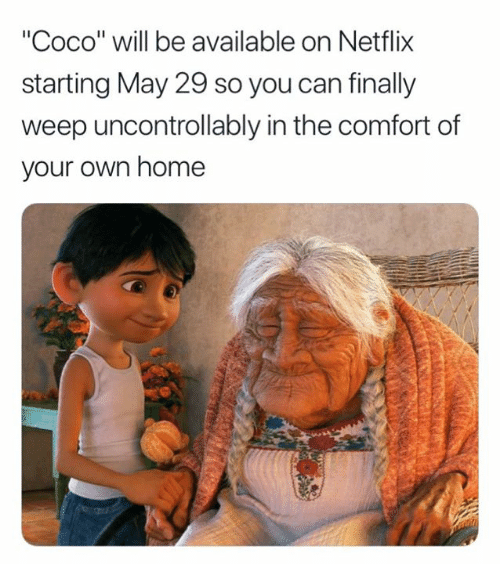 """CoCo, Netflix, and Home: """"Coco"""" will be available on Netflix  starting May 29 so you can finally  weep uncontrollably in the comfort of  your own home"""