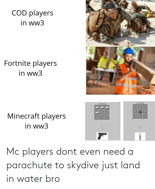 skydive: COD players  in ww3  Fortnite players  in ww3  Crafting  Crafting  Minecraft players  in ww3 Mc players dont even need a parachute to skydive just land in water bro