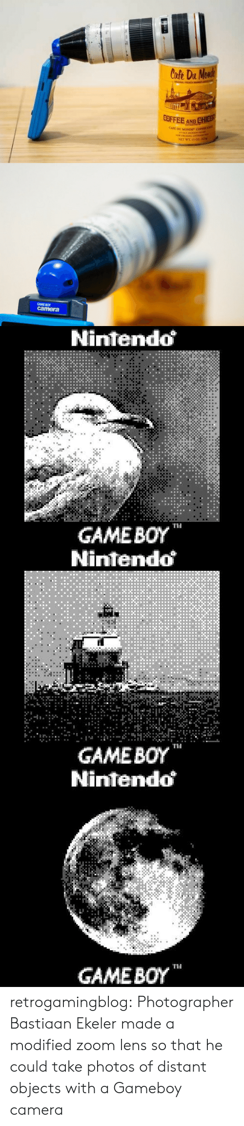 "Nintendo, Tumblr, and Zoom: Cofe Du Monde  GAL FH  COFFEE AND CHIEB  CAFE DU MONDE"" COFEE  ATOLD JHCEo  sew 0LAANS Ioin  NET WE 15 02z.i   GAME BO  camera   Nintendo  GAMEBOY  TH   Nintendo  GAMEBOY  Ti   Nintendo  GAME BOY retrogamingblog:   Photographer Bastiaan Ekeler made a modified zoom lens so that he could take photos of distant objects with a Gameboy camera"