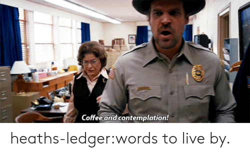 contemplation: Coffee and contemplation! heaths-ledger:words to live by.