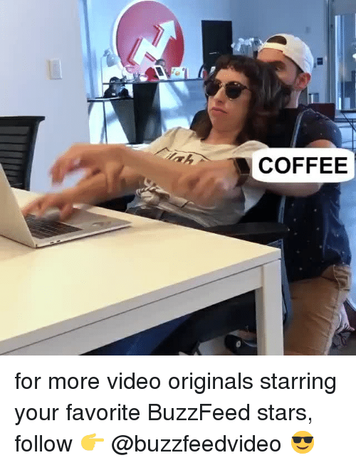 originals: COFFEE for more video originals starring your favorite BuzzFeed stars, follow 👉 @buzzfeedvideo 😎