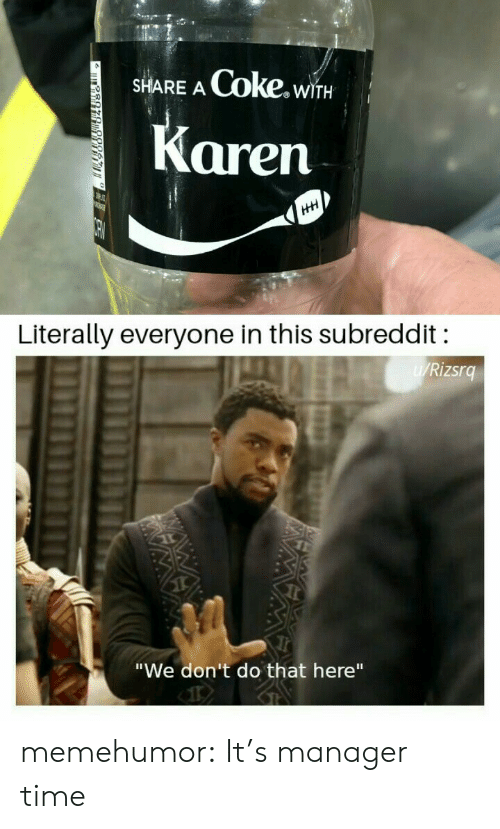 """Tumblr, Blog, and Time: Coke.wi  SHARE A  WITH  Karen  HH  Literally everyone in this subreddit  W/Rizsrg  """"We don't do that here"""" memehumor:  It's manager time"""