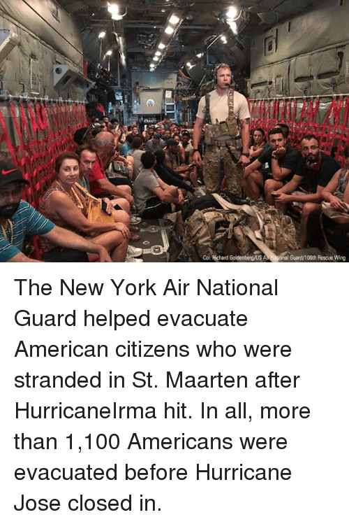Anaconda, Memes, and New York: Col. Richard Goldenbergus Al  iona  Guard/106th Rescue Wing The New York Air National Guard helped evacuate American citizens who were stranded in St. Maarten after HurricaneIrma hit. In all, more than 1,100 Americans were evacuated before Hurricane Jose closed in.