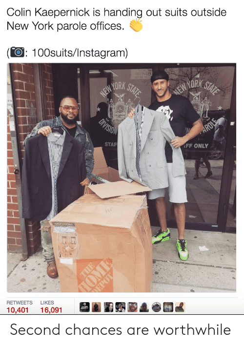 worthwhile: Colin Kaepernick is handing out suits outside  New York parole offices.  (O: 100suits/Instagram)  STAF  FF ONLY  WARDROBE  RETWEETS LIKES  10,401 16,091 Second chances are worthwhile