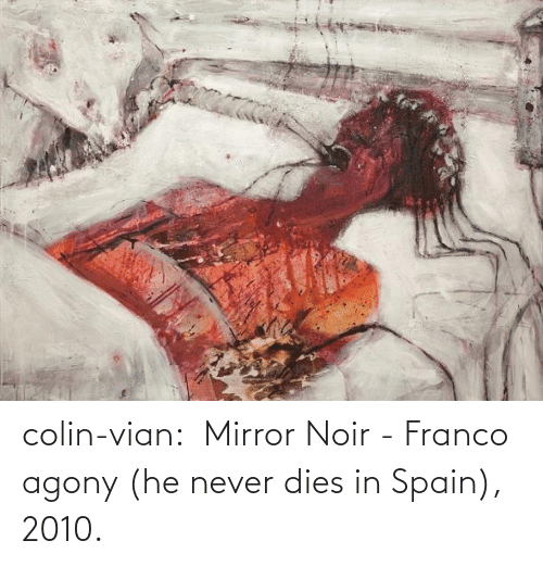 Mirror: colin-vian:  Mirror Noir - Franco agony (he never dies in Spain), 2010.
