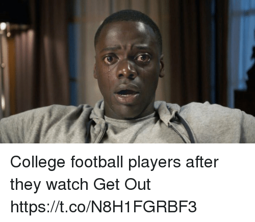 College, College Football, and Football: College football players after they watch Get Out https://t.co/N8H1FGRBF3