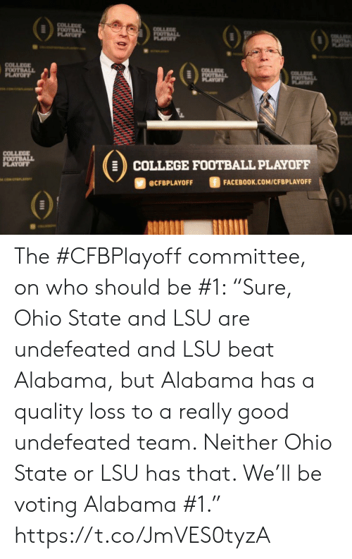 "College football: COLLEGE  FOOTBALL  PLAYOF  COLLEGE  FOOTBALL  PLAYOFY  OTL  AY  COLLEGE  FOOTBALL  PLAYOFF  COLLEGE  FOOTBALL  PLAYOF  COLLA  OTALL  PLAYT  COLLEGE  FOOTBALL  PLAYOFF  COLLEGE FOOTBALL PLAYOFF  ciwerana  FACEBOOK.COM/CFBPLAYOFF  @CFBPLAYOFF The #CFBPlayoff committee, on who should be #1:   ""Sure, Ohio State and LSU are undefeated and LSU beat Alabama, but Alabama has a quality loss to a really good undefeated team. Neither Ohio State or LSU has that. We'll be voting Alabama #1."" https://t.co/JmVES0tyzA"
