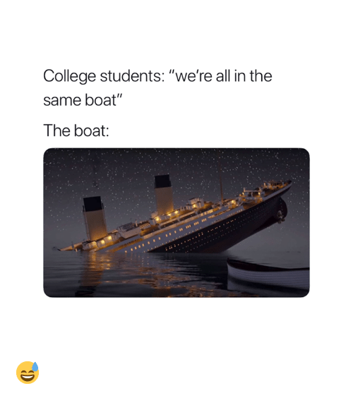 """College, Boat, and All: College students: """"we're all in the  same boat""""  The boat 😅"""
