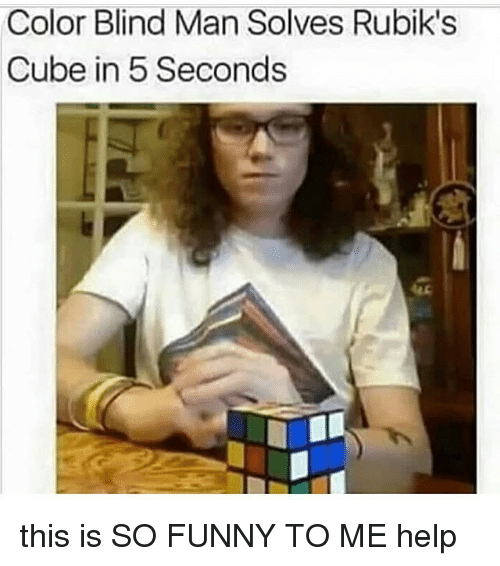 blind man: Color Blind Man Solves Rubik's  Cube in 5 Seconds this is SO FUNNY TO ME help