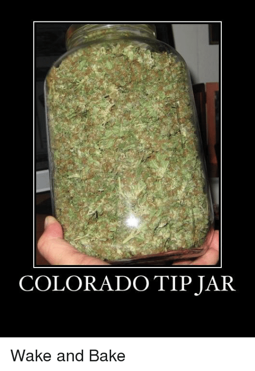 Memes, Colorado, and 🤖: COLORADO TIP JAR Wake and Bake
