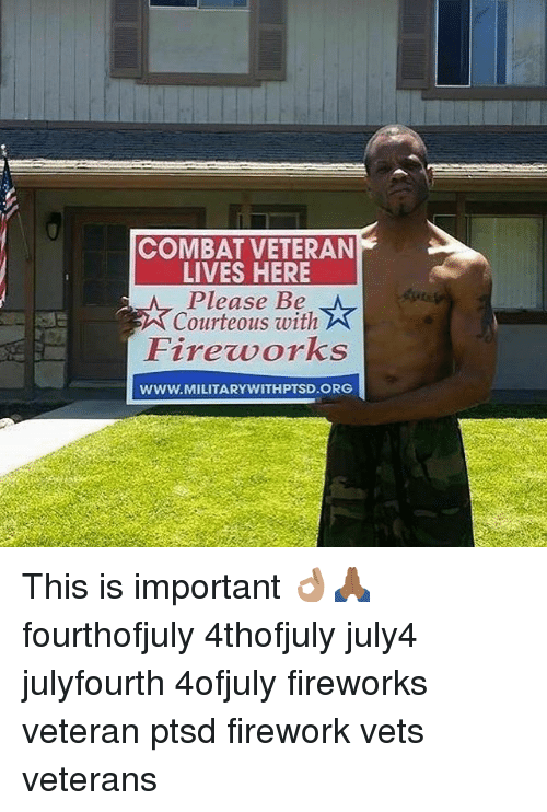 Combate: COMBAT VETERAN  LIVES HERE  Please Be  Courteous with  Firevorks  WWW.MILITARYWITHPTSD.ORG This is important 👌🏽🙏🏾 fourthofjuly 4thofjuly july4 julyfourth 4ofjuly fireworks veteran ptsd firework vets veterans