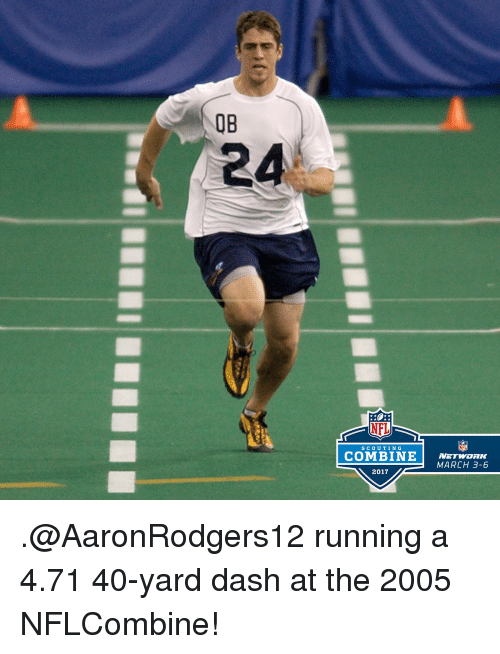 Memes, Run, and Nfl Network: COMBINE  2017  NFL  NETWORK  MARCH 3-6 .@AaronRodgers12 running a 4.71 40-yard dash at the 2005 NFLCombine!