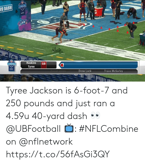 tyree: COMBINE  Haskins QB  Tyree  COMBINE  vertzon  DanielJomes  Drew Lock  Trace McSorley  fli Tyree Jackson is 6-foot-7 and 250 pounds and just ran a 4.59u 40-yard dash 👀 @UBFootball  📺: #NFLCombine on @nflnetwork https://t.co/56fAsGi3QY