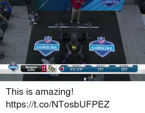 """Football, Nfl, and School: COMBINE  NFL  NFL  sCoUTIN G  SCOUTIN G  COMBINE  14  COMBINE  HEIGHT  WEIGHT  SCHOOL  COMBINE  Shaquem LBU  Griffin  6'0 3/8""""  227  UCF This is amazing! https://t.co/NTosbUFPEZ"""