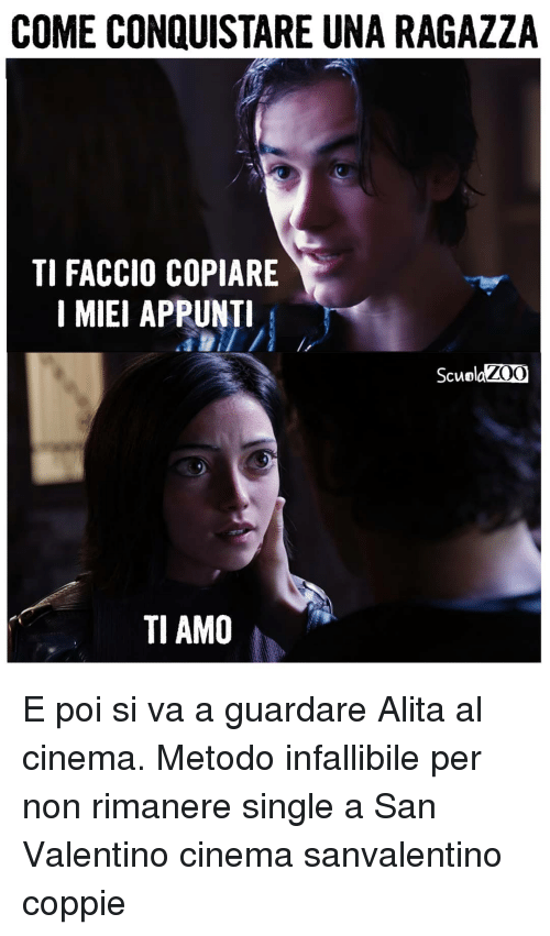 Memes, Single, and 🤖: COME CONQUISTARE UNA RAGAZZA  TI FACCIO COPIARE  I MIEI APPUNT  ScuolaZOO  TI AMO E poi si va a guardare Alita al cinema. Metodo infallibile per non rimanere single a San Valentino cinema sanvalentino coppie