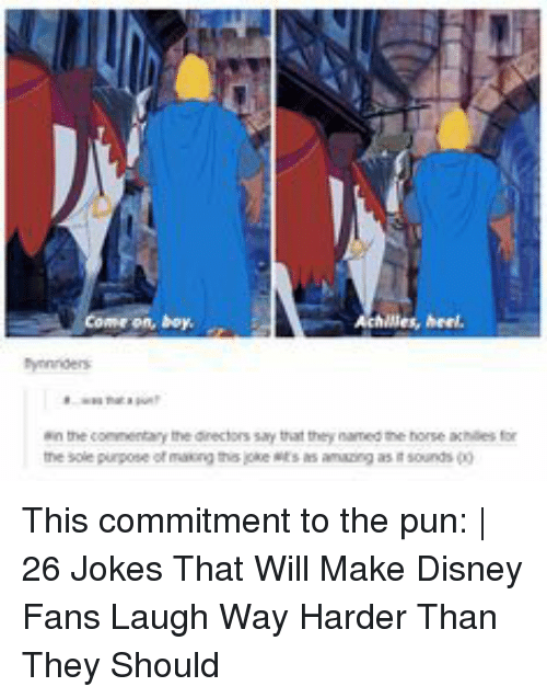 ein: Come on, boy  lles, heel,  bynnnders  ein the conmentary the dinectors say that they named the horse achilies for  he sole purpose ot masning tho joke ts s aming as i sounds This commitment to the pun: | 26 Jokes That Will Make Disney Fans Laugh Way Harder Than They Should