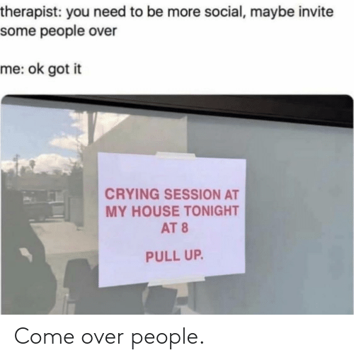 over: Come over people.