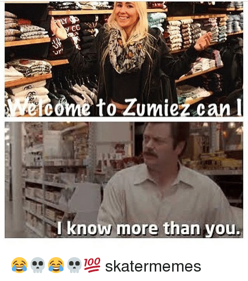 Skate, Can, and You: come to Zumiez canl  to Zumiez can  ve  I know more than you. 😂💀😂💀💯 skatermemes